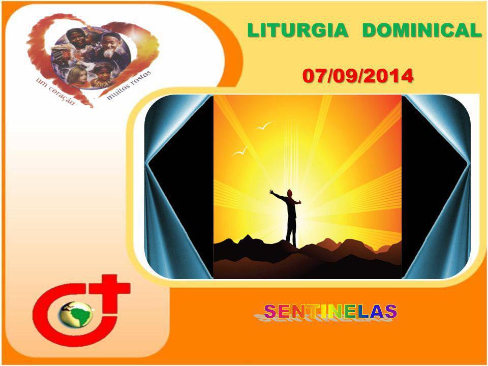 LITURGIA DOMINICAL 07/09/2014 LITURGIA DOMINICAL 07/09/2014