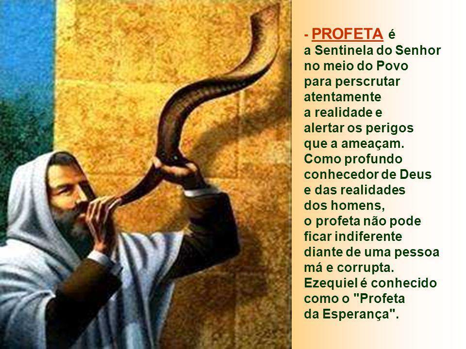 - PROFETA é a Sentinela do Senhor no meio do Povo para perscrutar atentamente a realidade e alertar os perigos que a ameaçam.