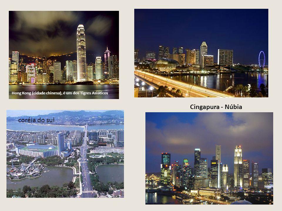 Hong Kong (cidade chinesa), é um dos Tigres Asiáticos. Cingapura - Núbia coréia do sul