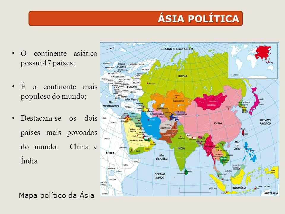 ÁSIA POLÍTICA O continente asiático possui 47 países; É o continente mais populoso do mundo; Destacam-se os dois países mais povoados do mundo: China