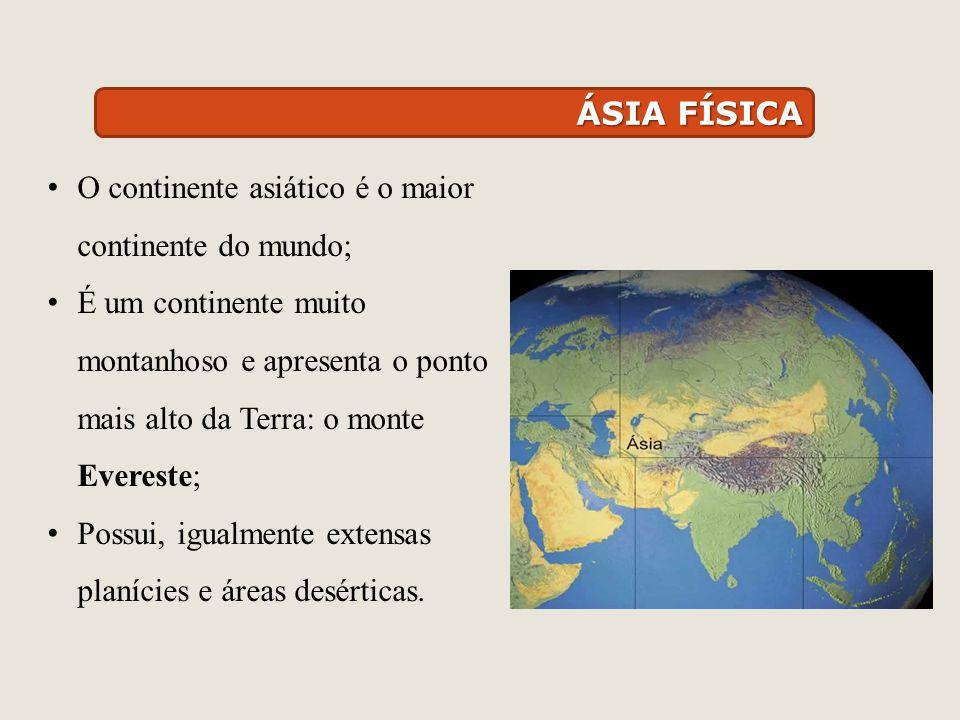 ÁSIA FÍSICA O continente asiático é o maior continente do mundo; É um continente muito montanhoso e apresenta o ponto mais alto da Terra: o monte Ever
