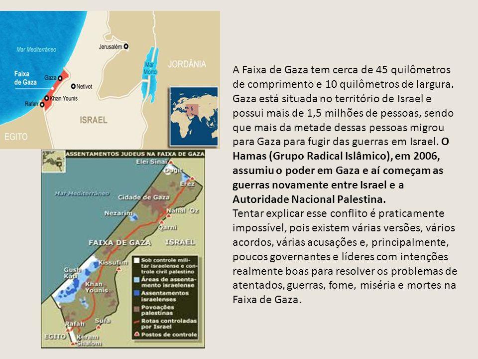 A Faixa de Gaza tem cerca de 45 quilômetros de comprimento e 10 quilômetros de largura.