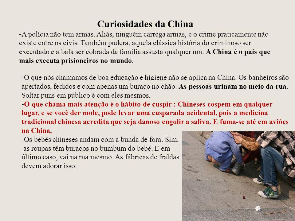 Curiosidades da China -A polícia não tem armas. Aliás, ninguém carrega armas, e o crime praticamente não existe entre os civis. Também pudera, aquela