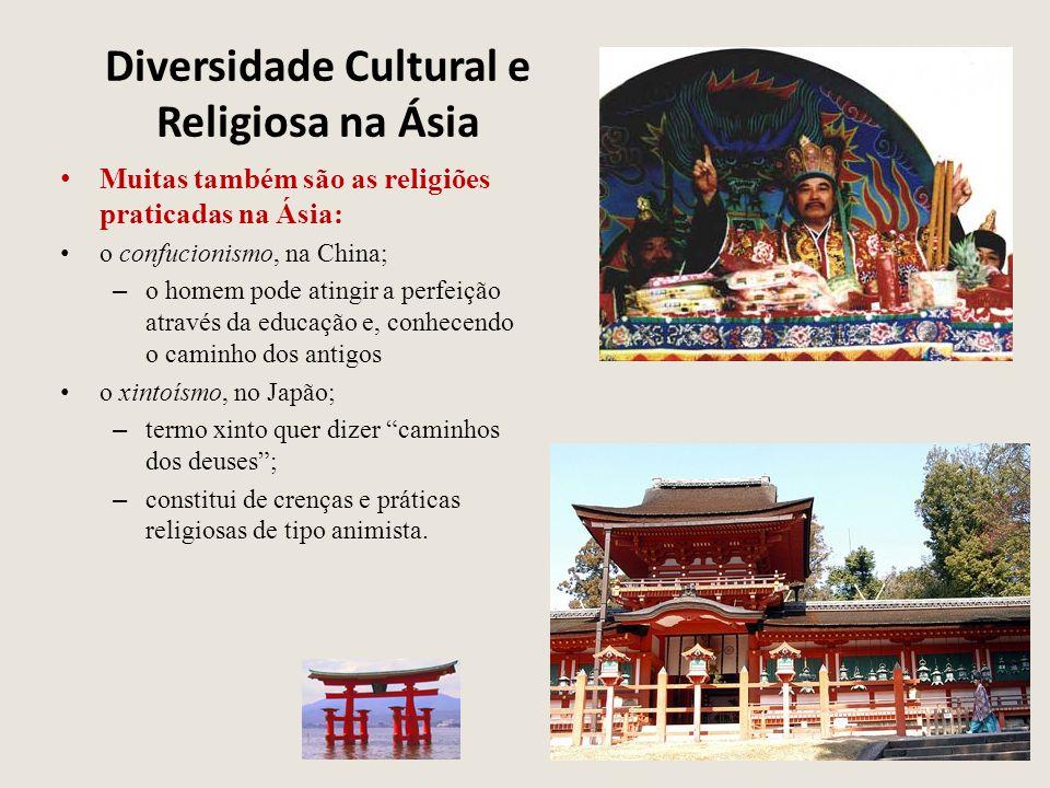 Diversidade Cultural e Religiosa na Ásia Muitas também são as religiões praticadas na Ásia: o confucionismo, na China; – o homem pode atingir a perfei