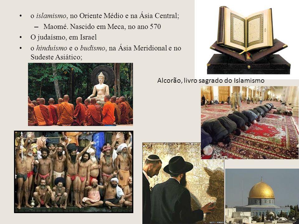 o islamismo, no Oriente Médio e na Ásia Central; – Maomé. Nascido em Meca, no ano 570 O judaísmo, em Israel o hinduísmo e o budismo, na Ásia Meridiona