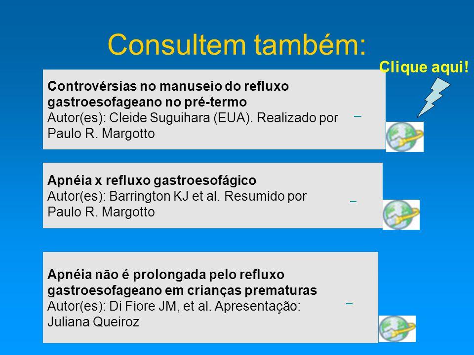 Consultem também: Controvérsias no manuseio do refluxo gastroesofageano no pré-termo Autor(es): Cleide Suguihara (EUA).
