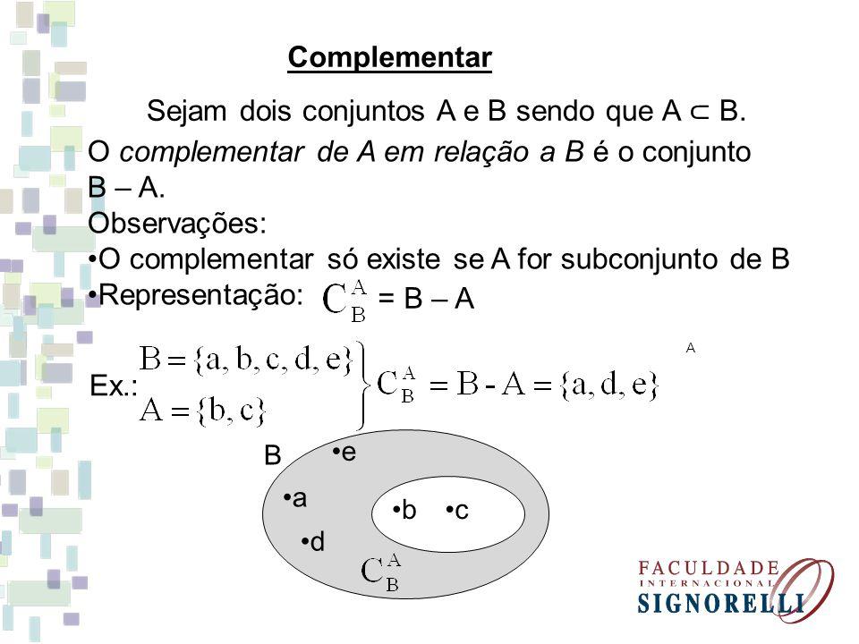 A a B bc d e Complementar Sejam dois conjuntos A e B sendo que A ⊂ B. O complementar de A em relação a B é o conjunto B – A. Observações: O complement