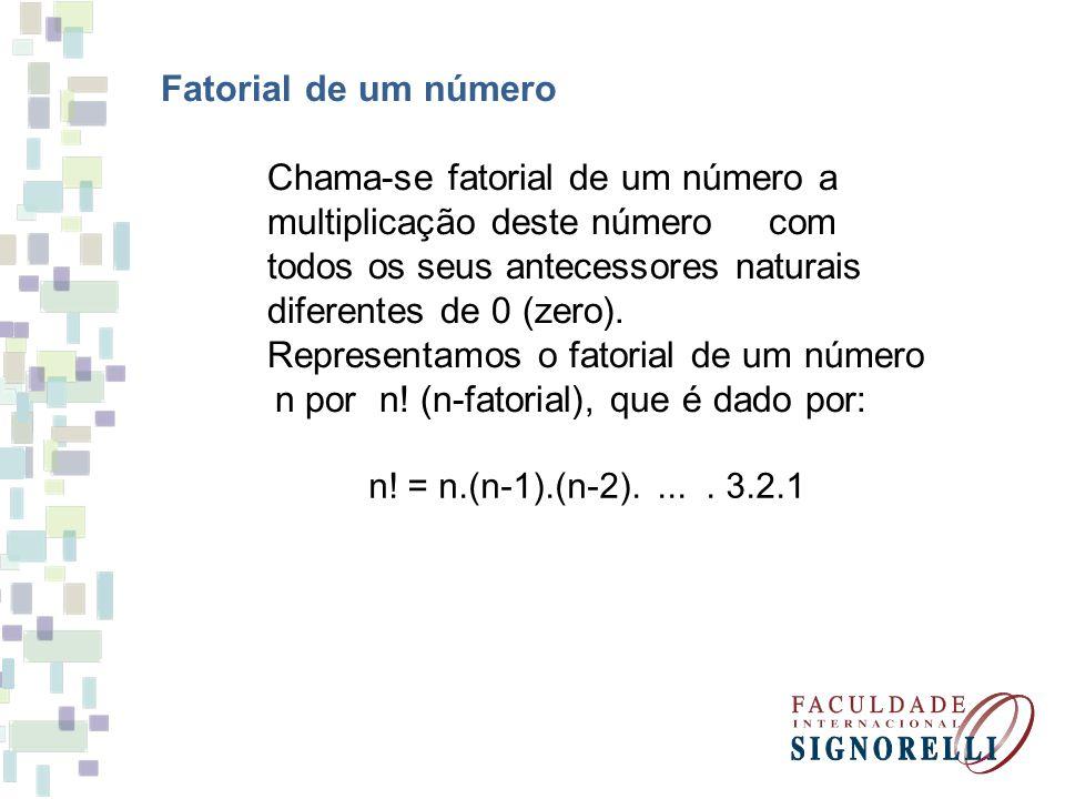 Fatorial de um número Chama-se fatorial de um número a multiplicação deste número com todos os seus antecessores naturais diferentes de 0 (zero). Repr