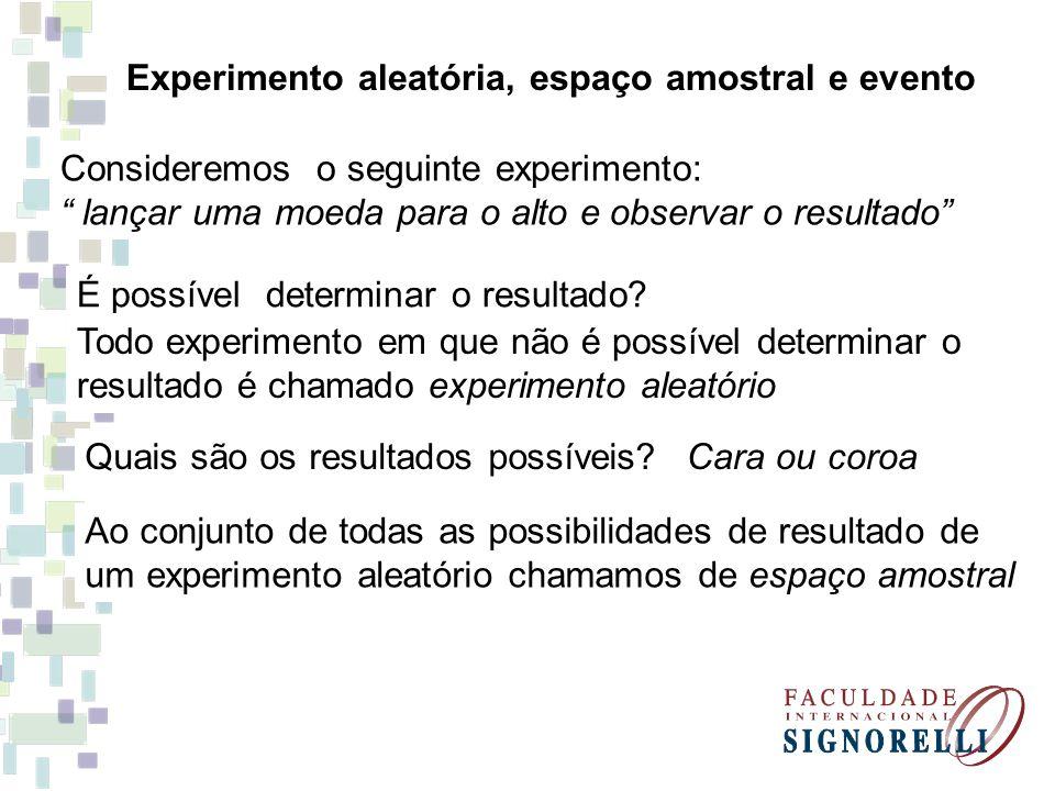 """Experimento aleatória, espaço amostral e evento Consideremos o seguinte experimento: """" lançar uma moeda para o alto e observar o resultado"""" É possível"""