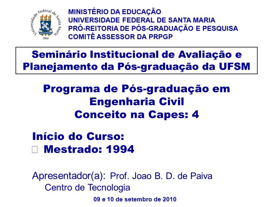 09 e 10 de setembro de 2010 O PPGEC tem por finalidade a qualificação de recursos humanos e um aumento da capacidade de geração, de difusão e de utilização de conhecimentos científicos na área de Engenharia Civil.