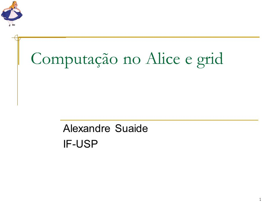 1 Computação no Alice e grid Alexandre Suaide IF-USP