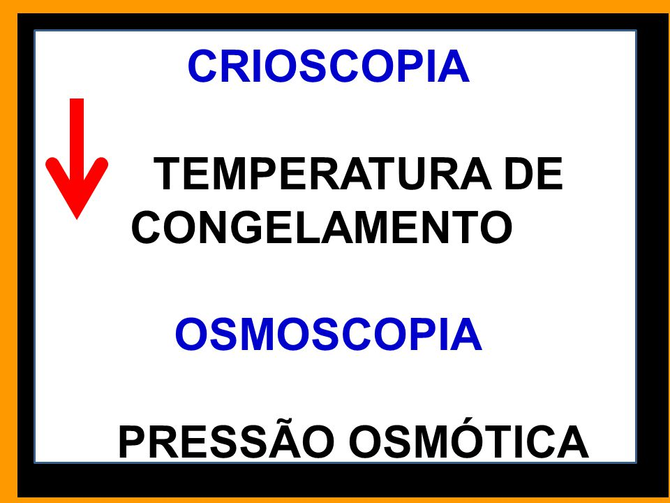 CRIOSCOPIA TEMPERATURA DE CONGELAMENTO OSMOSCOPIA PRESSÃO OSMÓTICA