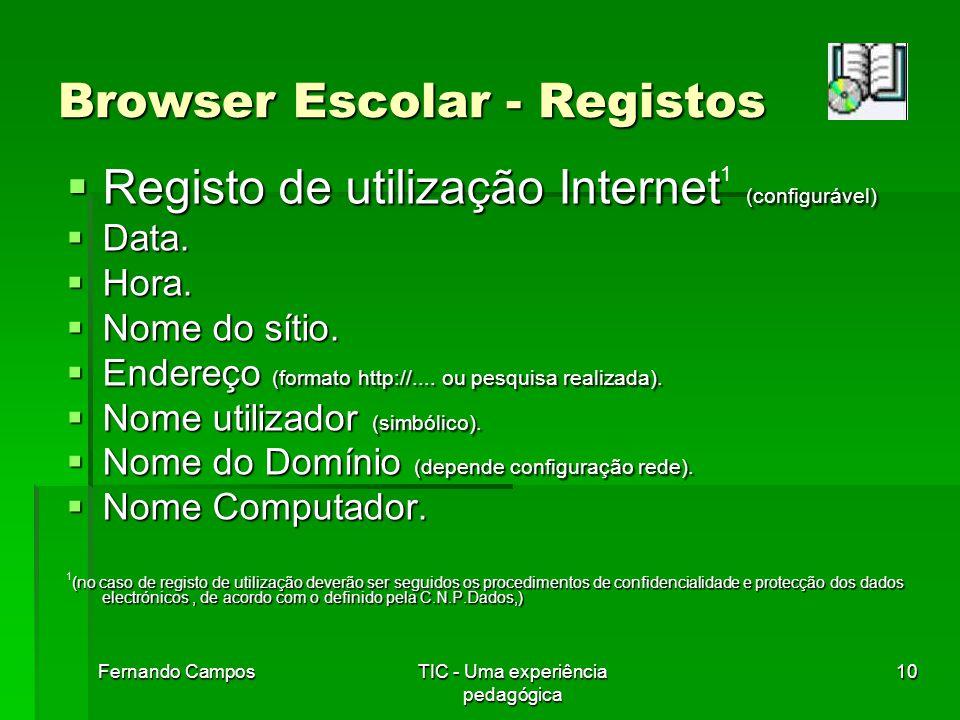 Fernando CamposTIC - Uma experiência pedagógica 10 Browser Escolar - Registos  Registo de utilização Internet (configurável)  Registo de utilização Internet 1 (configurável)  Data.