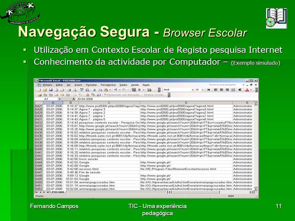 Fernando CamposTIC - Uma experiência pedagógica 11 Navegação Segura - Browser Escolar  Utilização em Contexto Escolar de Registo pesquisa Internet  Conhecimento da actividade por Computador – (Exemplo simulado)