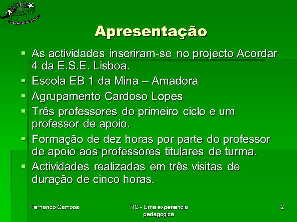 Fernando CamposTIC - Uma experiência pedagógica 13 Actividades(alunos)-Metodologia  Alunos (2º ano de turmas diferentes) são preparados para a actividade pelo professor titular.