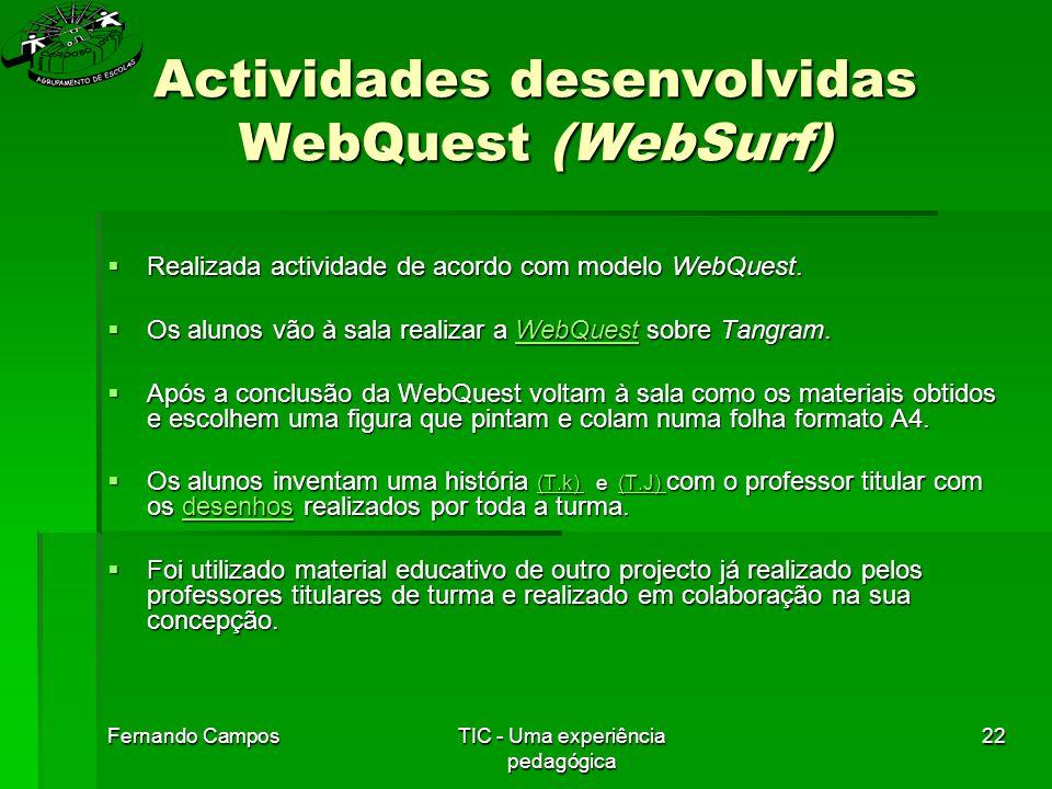 Fernando CamposTIC - Uma experiência pedagógica 22 Actividades desenvolvidas WebQuest (WebSurf)  Realizada actividade de acordo com modelo WebQuest.