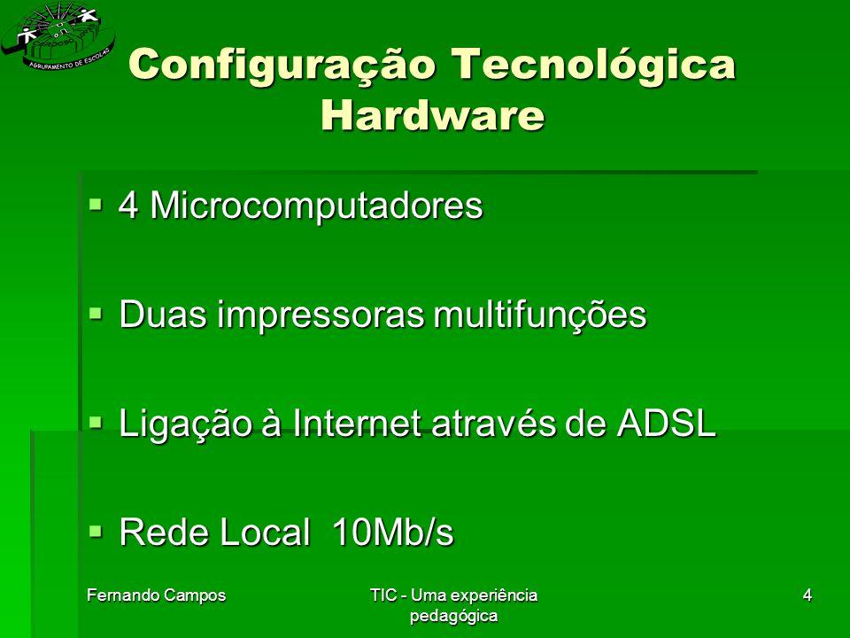 Fernando CamposTIC - Uma experiência pedagógica 4 Configuração Tecnológica Hardware  4 Microcomputadores  Duas impressoras multifunções  Ligação à Internet através de ADSL  Rede Local 10Mb/s