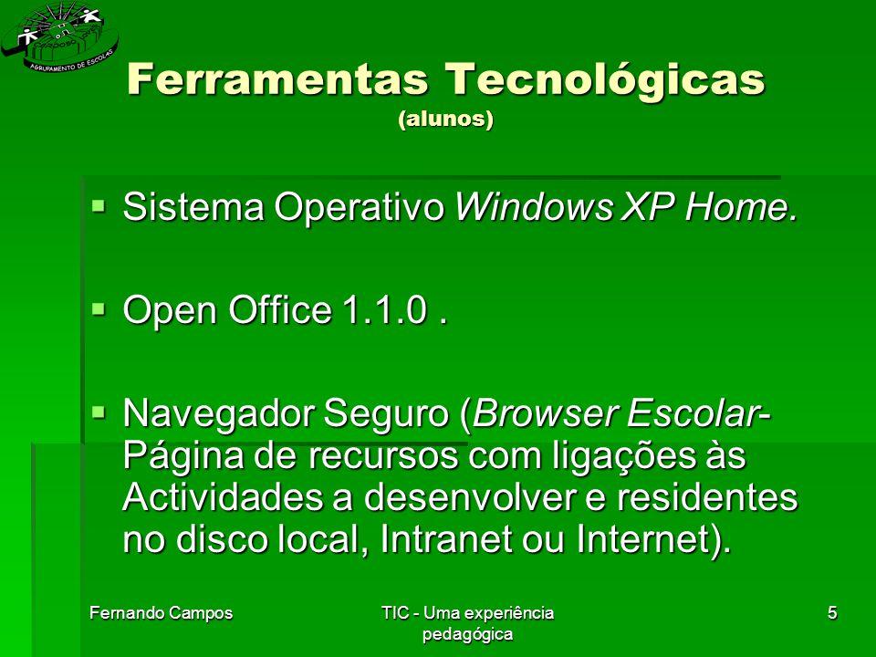 Fernando CamposTIC - Uma experiência pedagógica 5 Ferramentas Tecnológicas (alunos)  Sistema Operativo Windows XP Home.