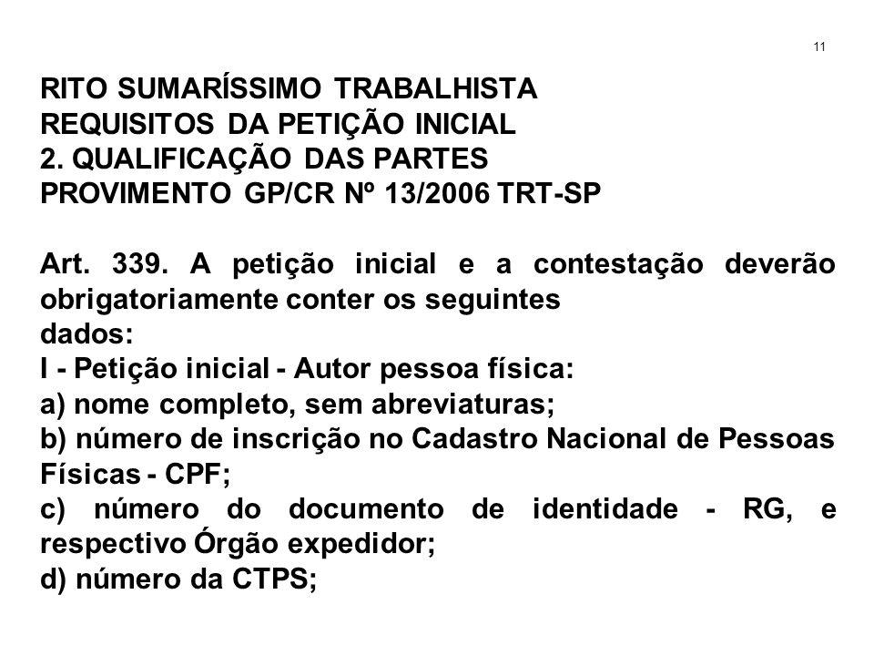 RITO SUMARÍSSIMO TRABALHISTA REQUISITOS DA PETIÇÃO INICIAL 2. QUALIFICAÇÃO DAS PARTES PROVIMENTO GP/CR Nº 13/2006 TRT-SP Art. 339. A petição inicial e