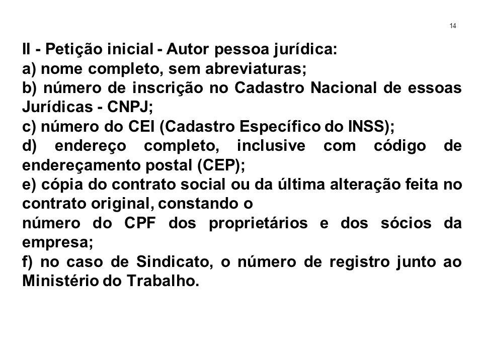 II - Petição inicial - Autor pessoa jurídica: a) nome completo, sem abreviaturas; b) número de inscrição no Cadastro Nacional de essoas Jurídicas - CN