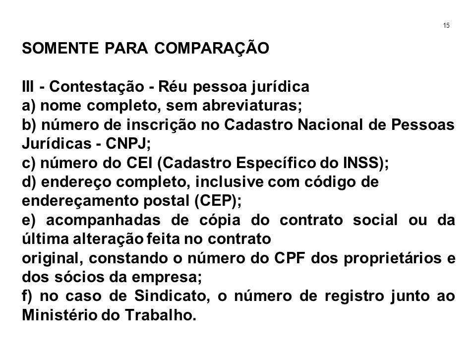 SOMENTE PARA COMPARAÇÃO III - Contestação - Réu pessoa jurídica a) nome completo, sem abreviaturas; b) número de inscrição no Cadastro Nacional de Pes