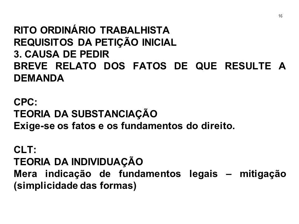 RITO ORDINÁRIO TRABALHISTA REQUISITOS DA PETIÇÃO INICIAL 3. CAUSA DE PEDIR BREVE RELATO DOS FATOS DE QUE RESULTE A DEMANDA CPC: TEORIA DA SUBSTANCIAÇÃ