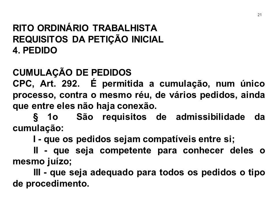 RITO ORDINÁRIO TRABALHISTA REQUISITOS DA PETIÇÃO INICIAL 4. PEDIDO CUMULAÇÃO DE PEDIDOS CPC, Art. 292. É permitida a cumulação, num único processo, co
