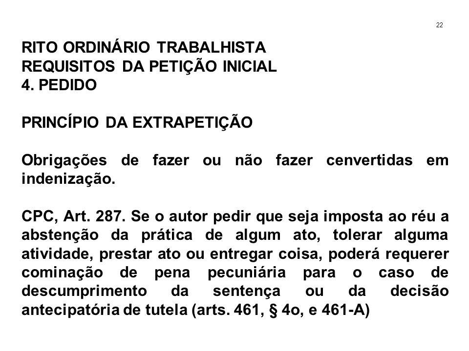 RITO ORDINÁRIO TRABALHISTA REQUISITOS DA PETIÇÃO INICIAL 4. PEDIDO PRINCÍPIO DA EXTRAPETIÇÃO Obrigações de fazer ou não fazer cenvertidas em indenizaç