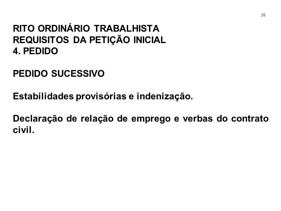 RITO ORDINÁRIO TRABALHISTA REQUISITOS DA PETIÇÃO INICIAL 4. PEDIDO PEDIDO SUCESSIVO Estabilidades provisórias e indenização. Declaração de relação de