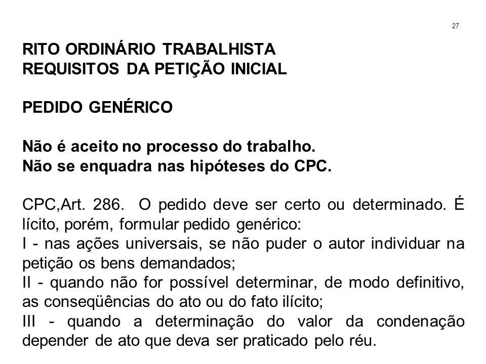 RITO ORDINÁRIO TRABALHISTA REQUISITOS DA PETIÇÃO INICIAL PEDIDO GENÉRICO Não é aceito no processo do trabalho. Não se enquadra nas hipóteses do CPC. C