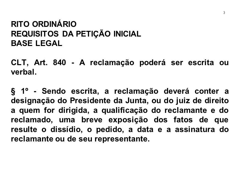 RITO ORDINÁRIO REQUISITOS DA PETIÇÃO INICIAL BASE LEGAL CLT, Art. 840 - A reclamação poderá ser escrita ou verbal. § 1º - Sendo escrita, a reclamação