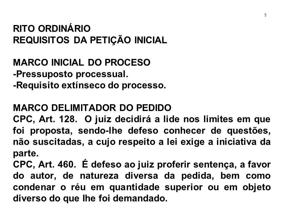 RITO ORDINÁRIO REQUISITOS DA PETIÇÃO INICIAL MARCO INICIAL DO PROCESO -Pressuposto processual. -Requisito extínseco do processo. MARCO DELIMITADOR DO