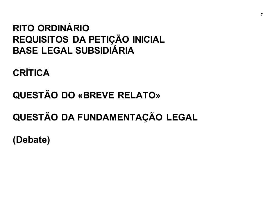 RITO ORDINÁRIO REQUISITOS DA PETIÇÃO INICIAL BASE LEGAL SUBSIDIÁRIA CRÍTICA QUESTÃO DO «BREVE RELATO» QUESTÃO DA FUNDAMENTAÇÃO LEGAL (Debate) 7