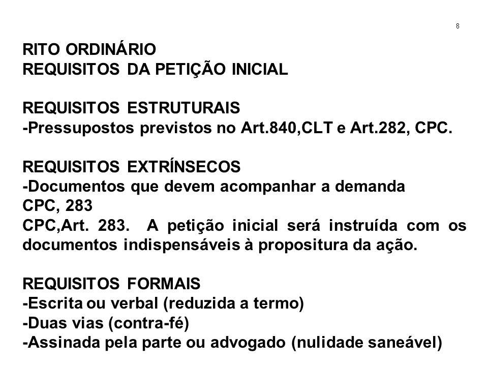 RITO ORDINÁRIO REQUISITOS DA PETIÇÃO INICIAL REQUISITOS ESTRUTURAIS -Pressupostos previstos no Art.840,CLT e Art.282, CPC. REQUISITOS EXTRÍNSECOS -Doc