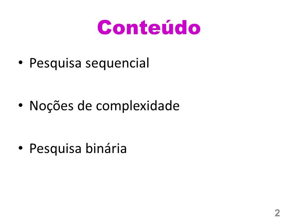 Conteúdo Pesquisa sequencial Noções de complexidade Pesquisa binária 2