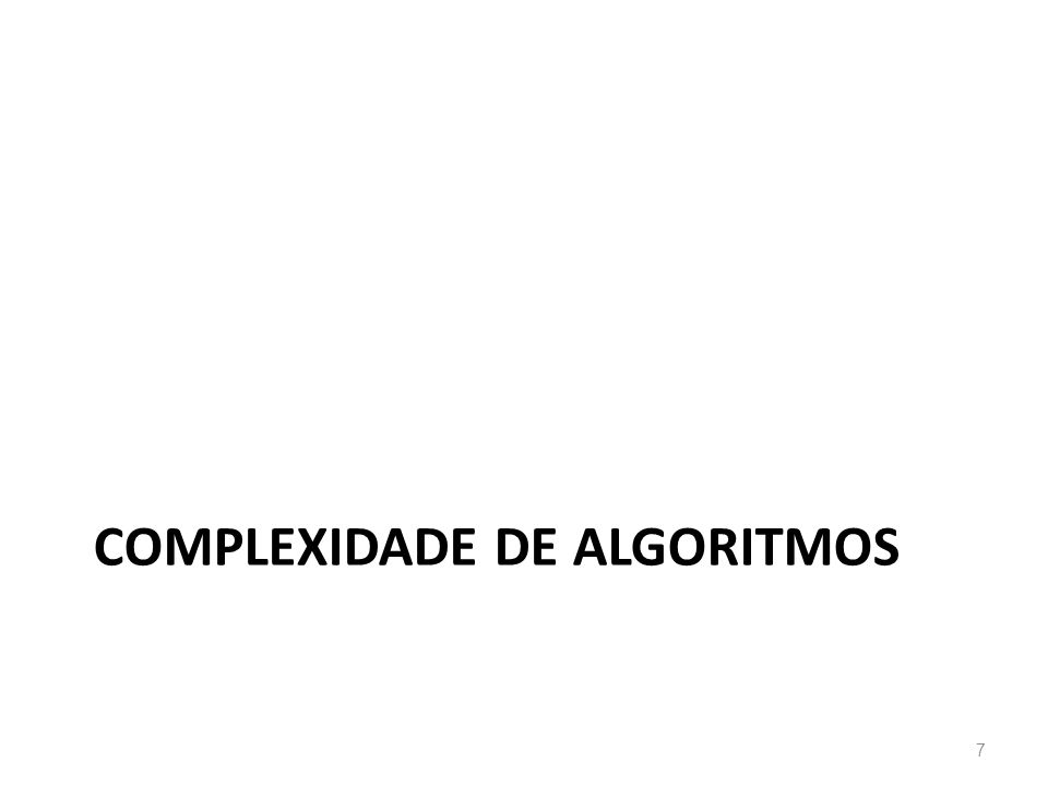 COMPLEXIDADE DE ALGORITMOS 7