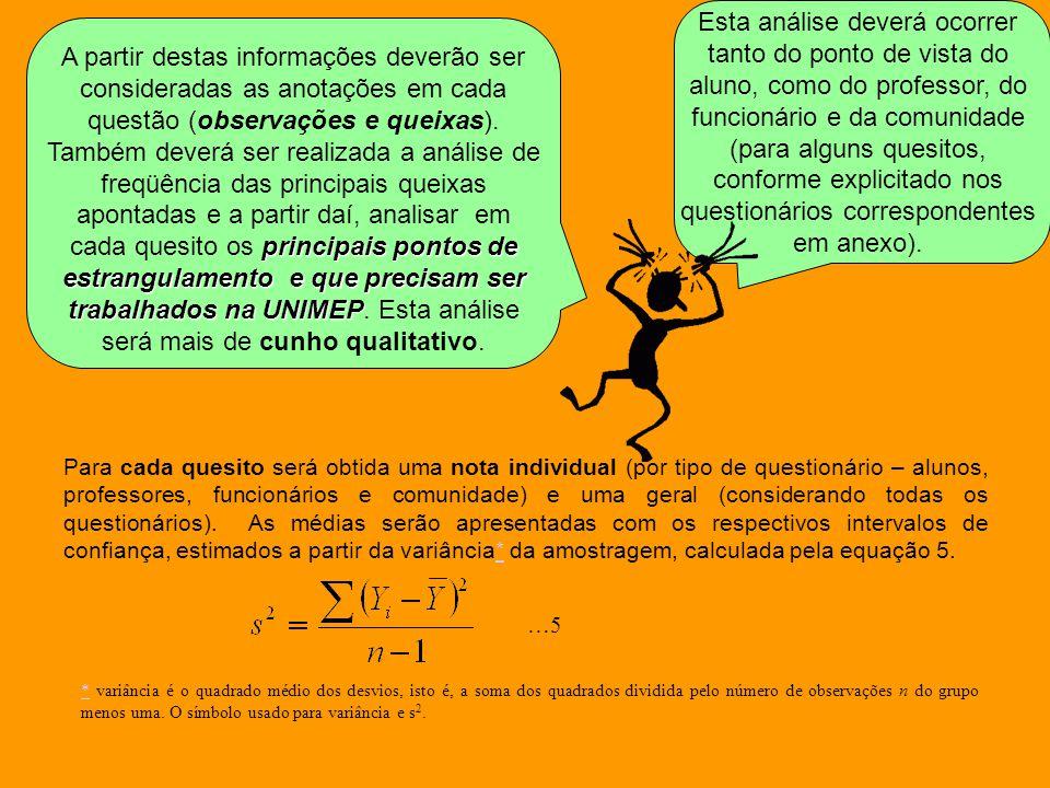 ** variância é o quadrado médio dos desvios, isto é, a soma dos quadrados dividida pelo número de observações n do grupo menos uma. O símbolo usado pa