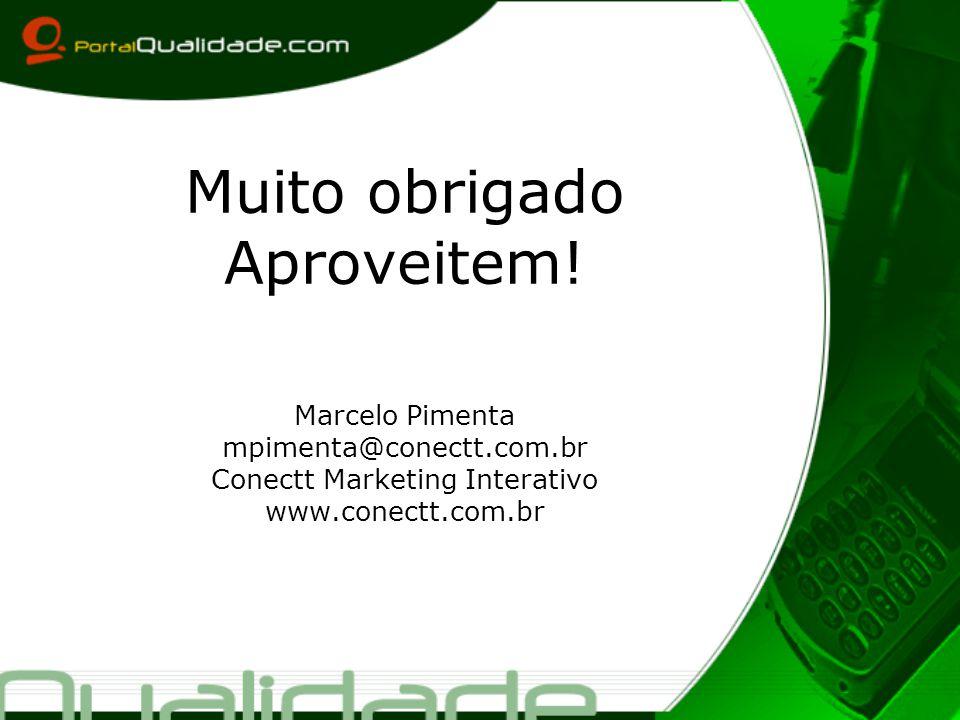 Muito obrigado Aproveitem! Marcelo Pimenta mpimenta@conectt.com.br Conectt Marketing Interativo www.conectt.com.br
