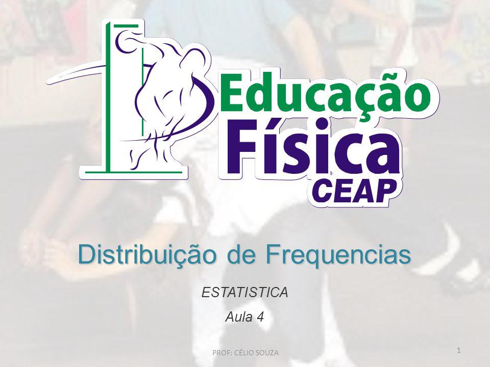Distribuição de Frequencias ESTATISTICA Aula 4 1 PROF: CÉLIO SOUZA