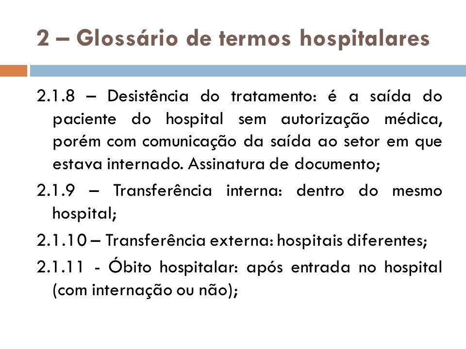 2 – Glossário de termos hospitalares  2.3 - Medidas hospitalares: 2.3.1 – Dia hospitalar: é o período de 24hs compreendido entre 2 censos consecutivos; 2.3.2 – Leito- dia: unidade de medida que representa a disponibilidade de um leito hospitalar de internação por um dia hospitalar; 2.3.3 – Paciente- dia: unidade de medida que representa a assistência prestada a um paciente internado durante um dia hospitalar;