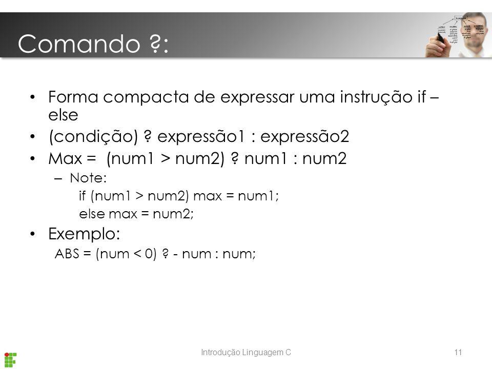 Comando : Forma compacta de expressar uma instrução if – else (condição) .