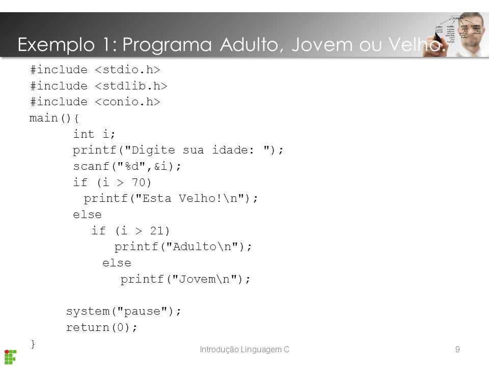 Introdução Linguagem C Exemplo 1: Programa Adulto, Jovem ou Velho.