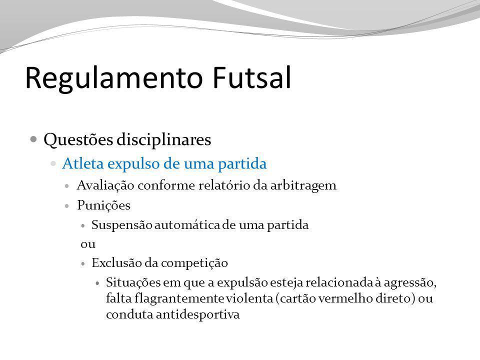 Regulamento Futsal Questões disciplinares Atleta expulso de uma partida Avaliação conforme relatório da arbitragem Punições Suspensão automática de um