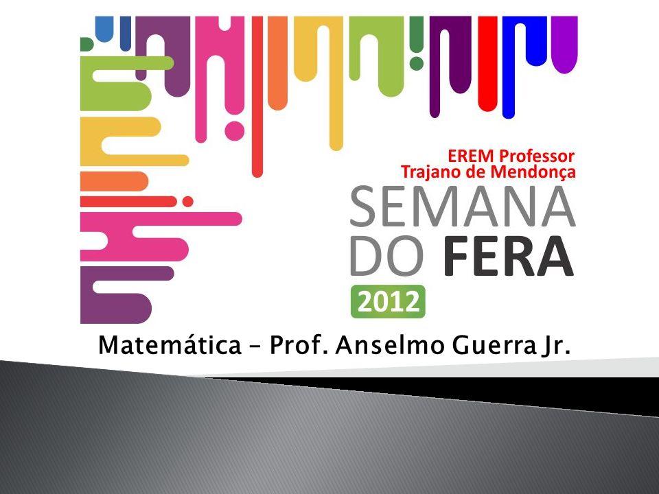 Matemática – Prof. Anselmo Guerra Jr.