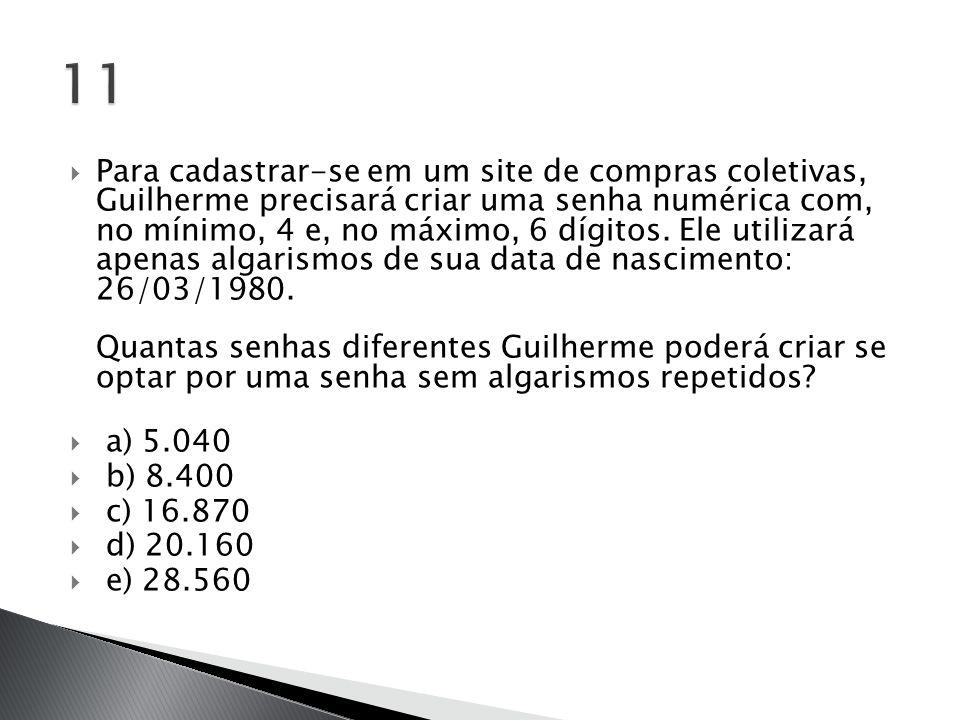  Para cadastrar-se em um site de compras coletivas, Guilherme precisará criar uma senha numérica com, no mínimo, 4 e, no máximo, 6 dígitos. Ele utili