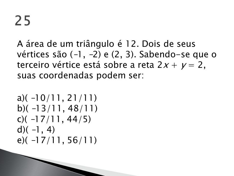 A área de um triângulo é 12. Dois de seus vértices são (–1, –2) e (2, 3). Sabendo-se que o terceiro vértice está sobre a reta 2x + y = 2, suas coorden