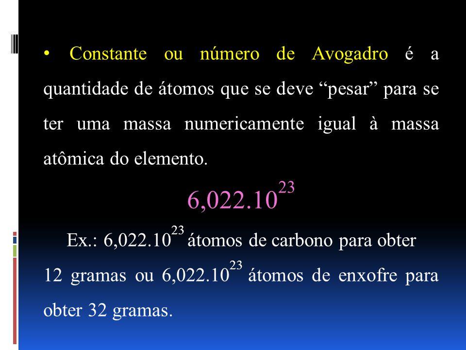 """Constante ou número de Avogadro é a quantidade de átomos que se deve """"pesar"""" para se ter uma massa numericamente igual à massa atômica do elemento. 6,"""