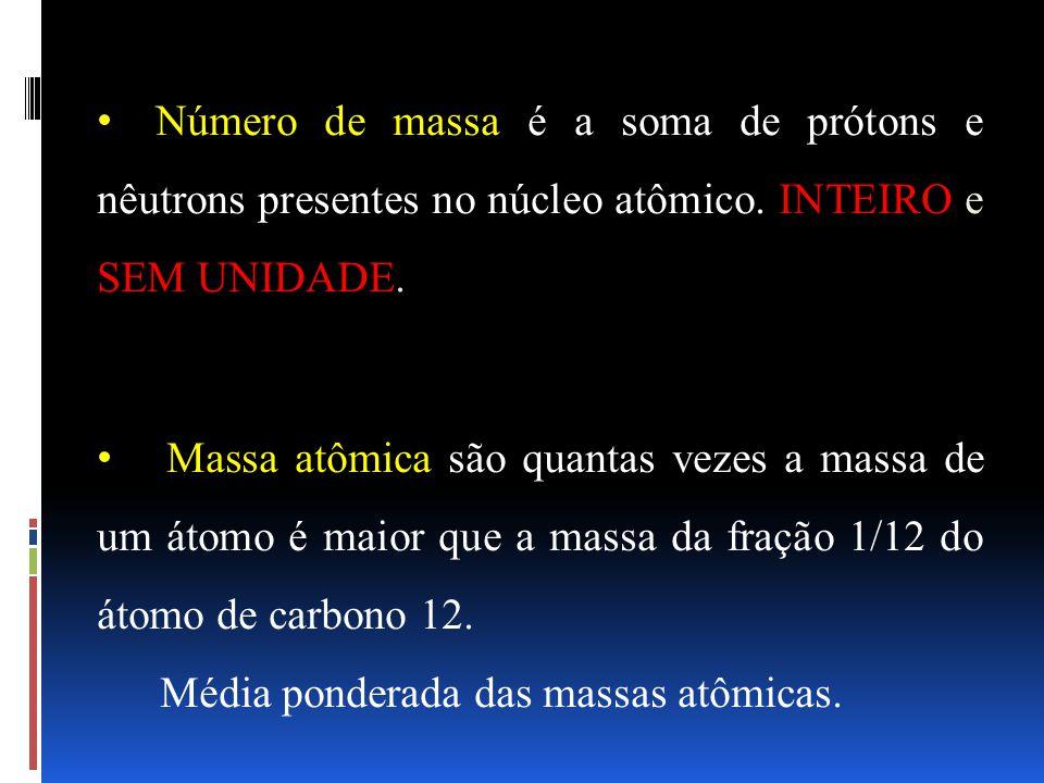 Número de massa é a soma de prótons e nêutrons presentes no núcleo atômico. INTEIRO e SEM UNIDADE. Massa atômica são quantas vezes a massa de um átomo