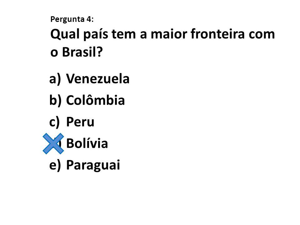 Pergunta 4: Qual país tem a maior fronteira com o Brasil? a)Venezuela b)Colômbia c)Peru d)Bolívia e)Paraguai