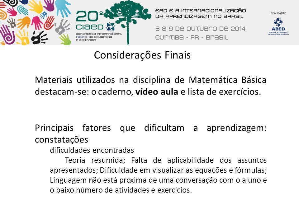 Considerações Finais Materiais utilizados na disciplina de Matemática Básica destacam-se: o caderno, vídeo aula e lista de exercícios. Principais fato